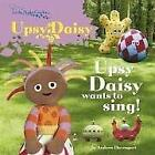 Upsy Daisy Wants to Sing! Board Books BBC