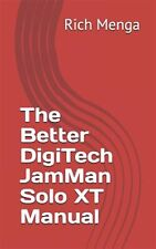 The Better Digitech Jamman Solo XT Manual by Menga, Rich -Paperback