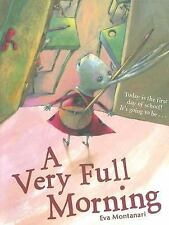 NEW A Very Full Morning by Eva Montanari (HB/DJ) 1st Ed 1st Day of School