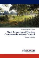 Plant Extracts As Effective Compounds in Pest Control by Ahmed Meligy Abd El...