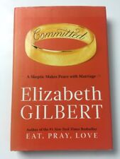 Elizabeth Gilbert, Committed-A Skeptic Makes Peace W/ Marriage
