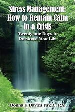 Stress Management : How to Remain Calm in a Crisis by Donna F. Davies (2004,...