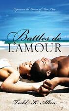 Battles de L'Amour : Experience the Essence of True Love by Todd K. Allen...