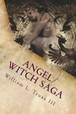 Angel Witch Saga: Angel/Witch Saga Book 1: the Becoming by William Truax...