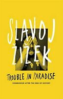 Trouble in Paradise: From the End of History to the End of C... by Žižek, Slavoj