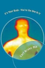 IT'S YOUR BODY YOU'RE THE ONE IN IT - CARL BRAHE (PAPERBACK) NEW