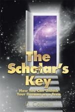 The Scholar's Key : How You Can Unlock Your Dreams As a Teen by D. Colquitt...