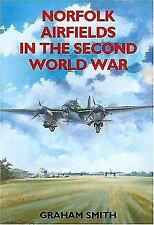 NORFOLK AIRFIELDS IN THE SECOND WORLD WAR - SMITH, GRAHAM - NEW PAPERBACK BOOK