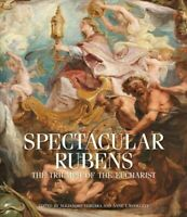 Spectacular Rubens : The Triumph of the Eucharist, Paperback by Vergara, Alej...