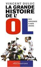 La grand histoire de l' OL.Vincent DULUC.Editions Prolongations *  Z007