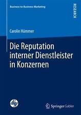 Business-To-Business-Marketing Ser.: Die Reputation Interner Dienstleister in...