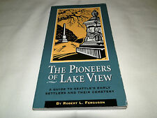 THE PIONEERS OF LAKE VIEW: A Guide to Seattle's Early Settlers & Their Cemetery
