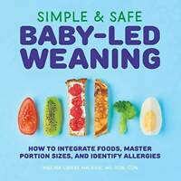 Simple & Safe Baby-Led Weaning: How to Integrate Foods, Master Porti - VERY GOOD