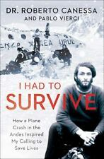 I Had to Survive: How a Plane Crash in the Andes..by Dr. Roberto Canessa