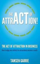 The Act of Attraction in Business : How to Align Your Activity for...