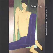 Ray, Jacob : Small Part of Something Beautiful CD