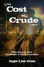 The Cost of Crude by Inge-Lise Goss (2014, Paperback)