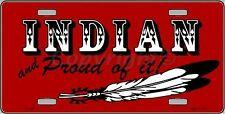 "Indian And Proud Of It Novelty 6"" x 12"" Metal License Plate Sign"