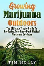 Marijuana: Growing Marijuana Outdoors: The Ultimate Simple Guide  by Holly, Tim