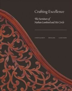 Crafting Excellence : The Furniture of Nathan Lumbard and His Circle, Hardcov...