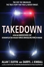 Takedown: How an Undercover Cop Dismantled the Biggest Drug-Smuggling Ring in Ma