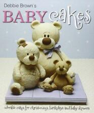 Debbie Brown's Baby Cakes: Adorable cakes for Christenings, Birthdays and baby s