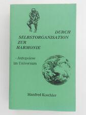 Durch Selbstorganisation zur Harmonie Autopoiese im Universum Manfred Koschler