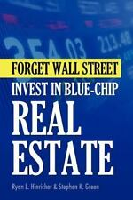 Forget Wall Street: Invest in Blue-Chip Real Estate by Stephen Green and Ryan...