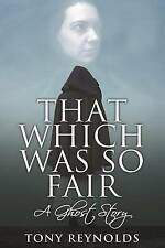 That Which Was So Fair - A Ghost Story by Tony Reynolds (Paperback /...