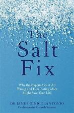 The Salt Fix: Why the Experts Got it All Wrong and How Eating More Might Save Your Life by Dr James DiNicolantonio (Paperback, 2017)