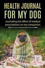 Health Journal for My Dog : Journaling the Effect of Medical Prescriptions on...