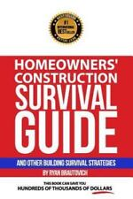 Homeowners' Construction Survival Guide : And Other Building Survival...