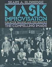 Mask Improvisation for Actor Training and Performance: The Compelling Image by