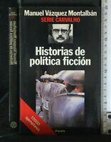 HISTORIAS DE POLITICA FICCION. Manuel Vàzquez Montalbàn. Planeta.