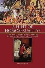 A Hint of Homosexuality? : 'Gay' and Homoerotic Imagery in American Print...