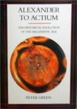 Alexander to Actium: The Historical Evolution of the Hellenistic Age by Green,