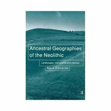 Ancestral Geographies of the Neolithic : Landscapes, Monuments and Memory by...