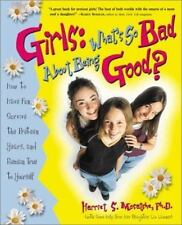 Girls: What's So Bad About Being Good?: How to Have Fun, Survive the Preteen Yea