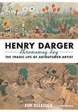 NEW Henry Darger, Throwaway Boy: The Tragic Life of an Outsider Artist