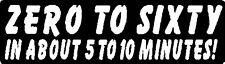 ZERO TO SIXTY IN ABOUT 5 TO 10 MINUTES! HELMET STICKER