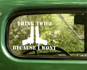 2 THINK TWICE BECAUSE I WONT DECALs Gun Sticker Die Cut For Car Window Bumper