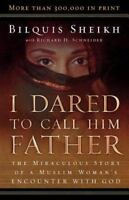 I Dared to Call Him Father: The Miraculous Story of a Muslim Woman's Encounter w