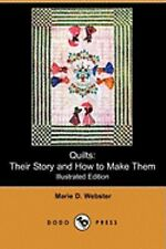 Quilts : Their Story and How to Make Them by Marie D. Webster (2009, Paperback)