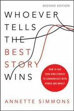 Whoever Tells the Best Story Wins: How to Use Your Own Stories to Communicate wi