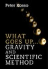 WHAT GOES UP... GRAVITY AND SCIENTIFIC METHOD - KOSSO, PETER - NEW HARDCOVER BOO
