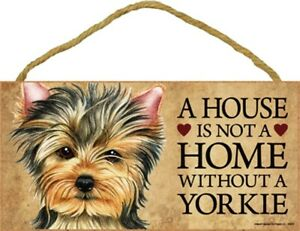 """A House in Not a Home without A YORKIE-Wooden Plaque 5"""" by 10"""""""