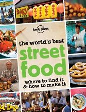 The Worlds Best Street Food: Where to Find it & How to Make it (Lonely Planet S