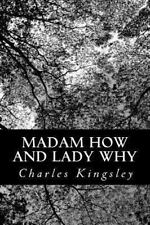 Madam How and Lady Why by Charles Kingsley (2013, Paperback)