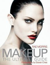 Makeup : The Ultimate Guide by Rae Morris (2008, Paperback)