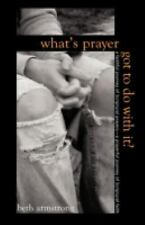 What's Prayer Got to Do with It? (Hardback or Cased Book)